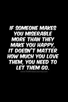 If someone makes you miserable more than they make you happy, it doesn't matter how much you love th - Trend True Quotes 2020 Words Of Wisdom Quotes, Hurt Quotes, Happy Quotes, Great Quotes, Positive Quotes, Me Quotes, Inspirational Quotes, Mindset Quotes, People Quotes