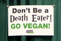PETA 2 was in Charity Row at this year's LEAKY CON in Portland Oregon.  LOVE the Harry Potter reference!!  GO VEGAN! Harry Potter References, Vegan Humor, Vegan Style, Vegetarian Entrees, Vegan Restaurants, Vegan Fashion, Peta, Portland Oregon, Forks