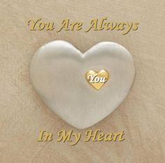 Always .....Jesus will always be in my heart that's why I know I have a heart of gold. Always doing whatever I can to help!