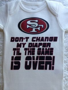 3af7100657a White Don t Change My Diaper Til the Game is Over 49er Onesie