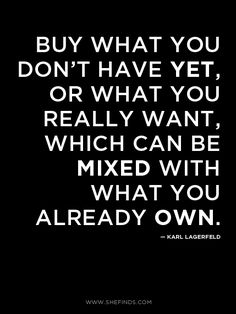 Buy what you don't have yet, or what you really want, which can be mixed with what you already own. KL Yes, I agree
