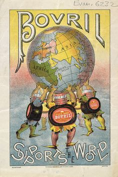 """""""Bovril Supports the World"""" Bovril advertisement, c1890 by Eye magazine, via Flickr~~~~~~(Bovril is the trademarked name of a thick, salty meat extract, developed in the 1870s by John Lawson Johnston and sold in a distinctive, bulbous jar. It is made in Burton upon Trent, Staffordshire, owned and distributed by Unilever UK.)"""