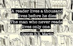 reader lives a thousand lives before he dies. The man who never ...