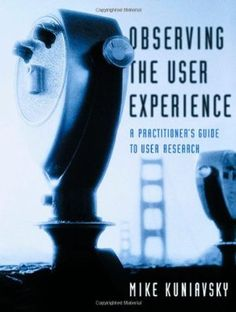 Observing the User Experience: A Practitioner's Guide to User Research (Interactive Technologies):Amazon:Books
