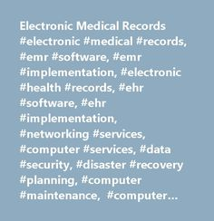 Electronic Medical Records #electronic #medical #records, #emr #software, #emr #implementation, #electronic #health #records, #ehr #software, #ehr #implementation, #networking #services, #computer #services, #data #security, #disaster #recovery #planning, #computer #maintenance, #computer #support, #remote #backup, #website #design, #website #hosting, #health #care #industry, #hipaa, #hippa, #hipa, #tampa, #clearwater, #st. #petersburg, #tampa #bay, #florida…