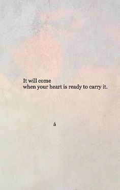 """It will come when your heart is ready to carry it"" quotes quotes about love quotes for teens quotes god quotes motivation Motivacional Quotes, Poetry Quotes, Words Quotes, Best Quotes, Qoutes, I'm Done Quotes, Wisdom Quotes, Honor Quotes, Best Sports Quotes"