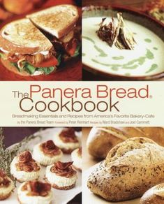 Panera Bread Cookbook: Breadmaking Essentials and Recipes from America's Favorite Bakery-Cafe