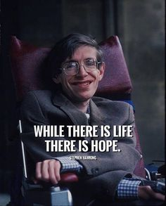 While there is life there is hope. - Stephen Hawking