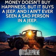 A Jeep Meme. I Ain't ever seen a sad person in a Jeep . So true! Jeep Meme, Jeep Humor, Jeep Funny, Money Doesnt Buy Happiness, Finding Happiness, Slogan, E90 Bmw, Wrangler Jeep, Jeep Wranglers
