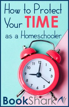 How to Protect Your TIME as a Homeschooler
