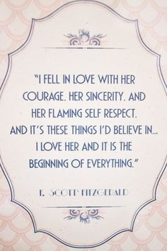 """""""I fell in love with her courage, her sincerity, and her flaming self-respect. And it's these things I'd believe in. Scott Fitzgerald, The Great Gatsby The Words, Cool Words, Great Quotes, Quotes To Live By, Inspirational Quotes, Great Gatsby Quotes, Motivational, The Great Gatsby, Book Quotes"""