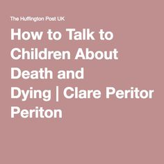 How to Talk to Children About Death and Dying | Clare Periton
