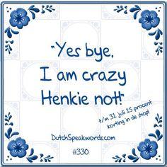 Dutch expressions in English: ja dag... ik ben gekke Henkie niet