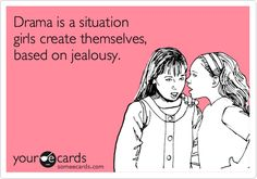 Funny Confession Ecard: Drama is a situation girls create themselves, based on jealousy.