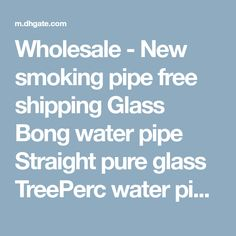 Wholesale - New smoking pipe free shipping Glass Bong water pipe Straight pure glass TreePerc water pipe with three Honeycomb Tire Percolato 2018 from sweetleaf, $30.19 | DHgate Mobile