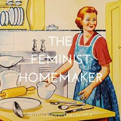 Can you be a feminist and a stay-at-home mom at the same time? Respect Women, Can You Be, Home Economics, Homekeeping, Stay At Home Mom, Funny Stories, Housewife, Homemaking, Raising