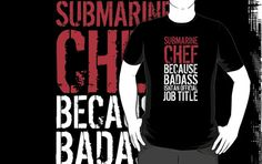 REALLY cool Submarine Chef because Badass Isn't an Official Job Title