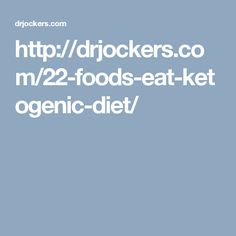 http://drjockers.com/22-foods-eat-ketogenic-diet/