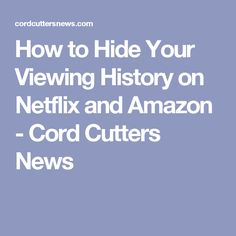 How to Hide Your Viewing History on Netflix and Amazon - Cord Cutters News