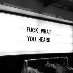 Fuck what you heard