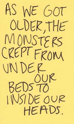 As we got older, the monster crept from under our beds to inside our heads. The Monster of M.S.