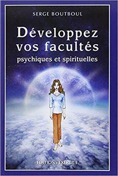 Amazon.fr - Développez vos facultés psychiques et spirituelles - Serge Boutboul - Livres