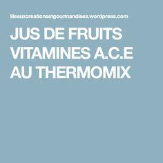JUS DE FRUITS VITAMINES A.C.E AU THERMOMIX