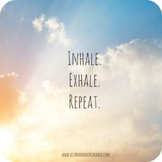 Bilderesultat for breathe, inhale, repeat