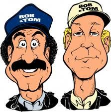 The Bob & Tom Show is a syndicated US radio program established by Bob Kevoian and Tom Griswold at radio station WFBQ in Indianapolis, Indiana, March 7, 1983, and syndicated nationally since January 6, 1995. They are syndicated via Premiere Radio Networks.