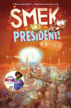 Smek for President! by Adam Rex (Grades 5 & up). Gratuity Tucci and her alien friend, J.Lo, journey to New Boovworld, one of Saturn's moons, to clear J.Lo's name after a string of misunderstandings.