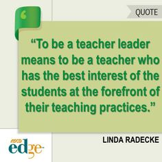 To be a teacher leader means to be a teacher who has the best interest of the students at the forefront of their teaching practices.