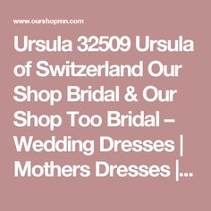 Ursula 32509  Ursula of Switzerland Our Shop Bridal & Our Shop Too Bridal – Wedding Dresses   Mothers Dresses   Prom Dresses   Tuxedo Rentals