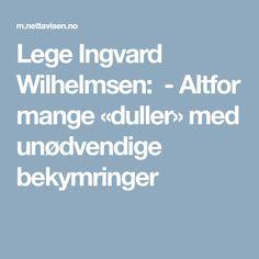 Lege Ingvard Wilhelmsen: - Altfor mange«duller» med unødvendige bekymringer