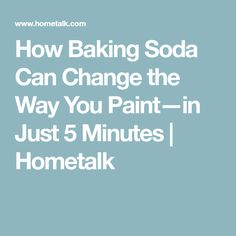 How Baking Soda Can Change the Way You Paint—in Just 5 Minutes   Hometalk