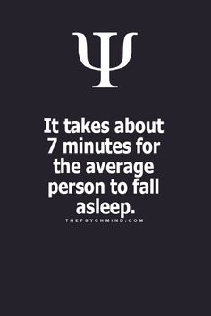 It takes about seven minutes for the average person to fall asleep. Not me!! :(