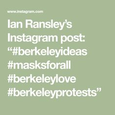 "Ian Ransley's Instagram post: ""#berkeleyideas #masksforall #berkeleylove #berkeleyprotests"" Math Equations, Photos, Pictures"