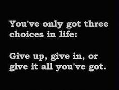 You've only got three choices in life: Give up, give in, or give it all you've got. #fitness #motivation #quotes