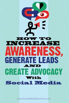 How to Increase Awareness, Generate Leads and Create Advocacy With Social Media? #socialmedia #generateleads #marketing