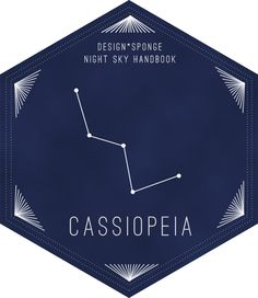 Design*Sponge Night Sky Handbook | Cassiopeia  #Cassiopeia #constellation #designsponge