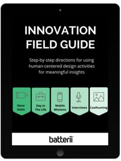 The Innovation Field Guide This guide will show you how to plan and execute user-driven research. Using proven creative processes, your team can increase its capacity for repeatable innovation. You will learn: An overview of the design thinking process Several different approaches for conducting consumer-focused research How to organize collected research for collaboration How to move your team from insights to innovations