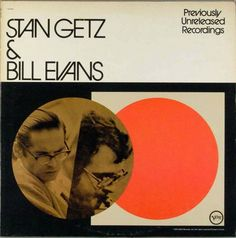 Stan Getz   & Bill Evans; i have some of Bill Evans Jazz on my ipod