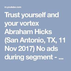 Trust yourself and your vortex Abraham Hicks (San Antonio, TX, 11 Nov 2017) No ads during segment - YouTube