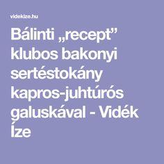 """Bálinti """"recept"""" klubos bakonyi sertéstokány kapros-juhtúrós galuskával - Vidék Íze"""