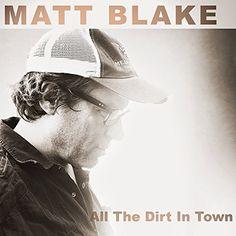 Matt Blake - All The Dirt In Town