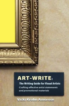 Art-Write: The Writing Guide for Visual Artists by Vicki Krohn Amorose http://www.amazon.com/gp/product/1937303128/ref=as_li_tl?ie=UTF8&camp=1789&creative=390957&creativeASIN=1937303128&linkCode=as2&tag=hollannephot-20&linkId=2MET2HUC52DGD3EU