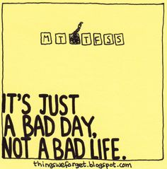 1125: It's just a bad day, not a bad life.