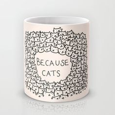 Because cats Mug by Kitten Rain