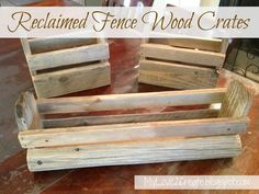 My Love 2 Create: Reclaimed Fence Wood Crates