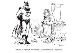 I have to admit Catwoman -- you are not as I expected.