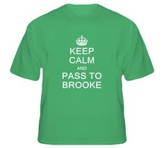 Keep Calm And Pass To Brooke T Shirt